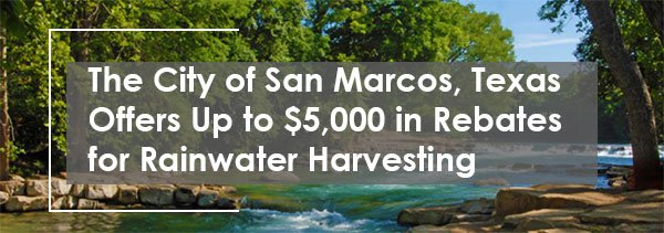 The City of San Marcos, Texas Offers Up to $5,000 in Rebates for Rainwater Harvesting