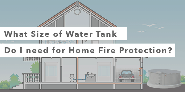 What Size of Water Tank Do I need for Home Fire Protection?