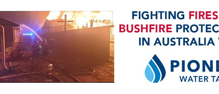 Fighting Fires and Bushfire Protection in Australia with Pioneer Water Tanks
